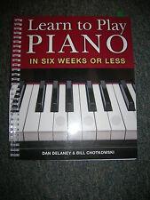 Learn To Play Piano In Six Weeks Of Less ... Dan Delaney & Bill Chotkowski