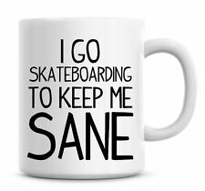 Funny Coffee Mug I Go Skateboarding To Keep Me Sane Coffee/Tea Mug Present 809