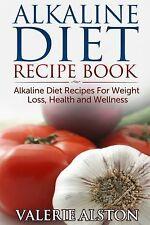 Alkaline Diet Recipe Book : Alkaline Diet Recipes for Weight Loss, Health and...