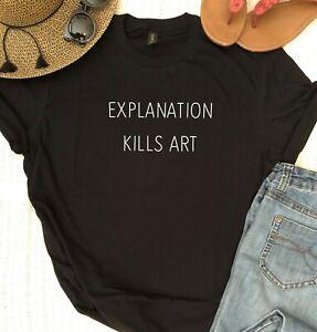 Explanation Kills Art T Shirt - Super Soft Artsy Trending Tshirt Great Gift Tees