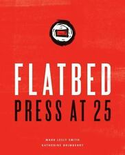 Flatbed Press at 25 by Katherine Brimberry and Mark Lesly Smith (2016,...