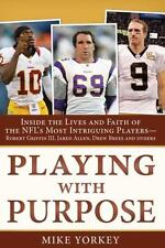 Playing with Purpose: Football: Inside the Lives and Faith of the NFL's Most