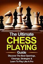 Chess, Chess for Beginners, Chess Strategies: Chess: the Ultimate Chess...