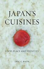 Japan's Cuisines: Food, Place and Identity by Eric C. Rath (Hardback, 2016)
