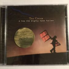 The Choir - O How The Mighty Have Fallen - 2005 Galaxy 21 Music - NEW