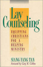 Lay Counseling: Equipping Christians for a Helping Ministry by Siang-Yang Tan...