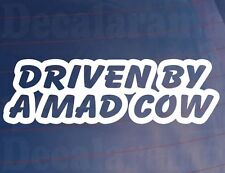 DRIVEN BY A MAD COW Funny/Novelty Girly Car/Van/Window/Bumper Vinyl Sticker