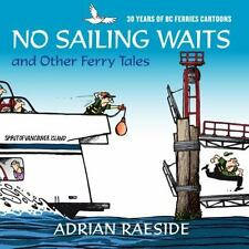 No Sailing Waits and Other Ferry Tales: 30 Years of BC Ferries Cartoons (Paperba