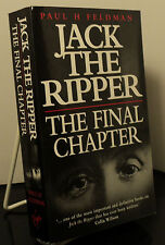 Jack the Ripper : The Final Chapter by Paul H Feldman