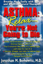 ASTHMA: RELAX - YOU'RE NOT GOING TO DIE., Berkowitz, M.D., Jonathan M., Used; Ve
