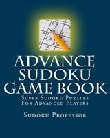 Advance Sudoku Game Book : Super Sudoku Puzzles for Advanced Players, Paperba...