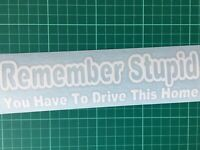 "Off Roaders Custom Decal ""Remember Stupid You Have To Drive This Home"" any color"
