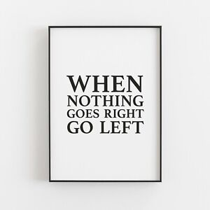When Nothing Goes Right Go Left Typography Art Print Poster Inspirational v2