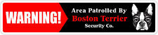 "*Aluminum* Warning Area Patrolled By Boston Terrier4""x18"" Metal Novelty Sign"