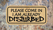 SIGN - PLEASE COME IN I AM ALREADY DISTURBED (Carved Wooden Sign)