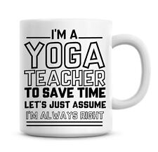 I'm A Yoga Teacher Lets Just Assume I'm Always Right Funny Coffee Mug 1281