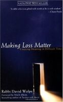 Making Loss Matter : Creating Meaning in Difficult Times by Rabbi David J. Wolpe