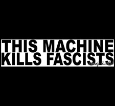 THIS MACHINE KILLS FASCISTS Bumper Sticker  WOODY GUTHRIE  (Buy 2 Get 1 Free)