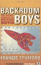 Backroom Boys: The Secret Return of the British Boffin,Francis Spufford