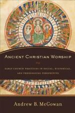 Ancient Christian Worship: Early Church Practices in Social, Historical, and The