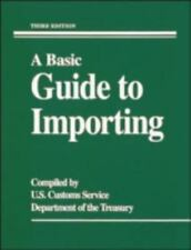 A Basic Guide to Importing by Department of the Treasury Staff U. S. Customs...