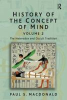 History Of The Concept Of Mind: The Heterodox And Occult Tradition: By Paul S...
