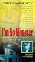 I'm No Monster : The Horrifying True Story of Josef Fritzl, Paperback by Mars...