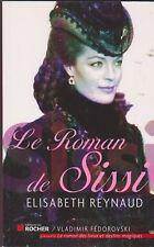 Elisabeth Reynaud - Le Roman de Sissi - Editions du Rocher .
