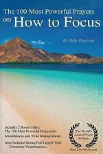 Focus Prayers - the 100 Most Powerful Prayers on How to Focus by Toby...