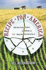 Recipe for America : Why Our Food System Is Broken and What We Can Do to Fix...