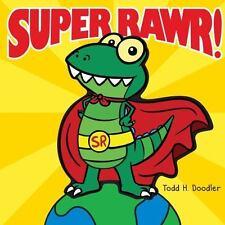 Super Rawr! by Todd H. Doodler (2016, Hardcover)