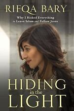 Hiding in the Light : Why I Risked Everything to Leave Islam and Follow Jesus by