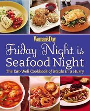 Woman's Day Friday Night is Seafood Night: The Eat-Well Cookbook of Meals in a H