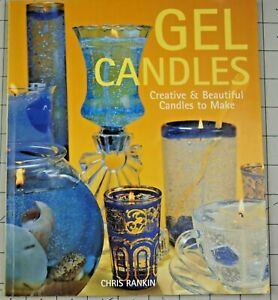 Gel Candles : Creative and Beautiful Candles to Make by Chris Rankin