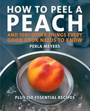 How to Peel a Peach: And 1,001 Other Things Every Good Cook Needs to K-ExLibrary