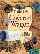 Daily Life in a Covered Wagon by Paul Erickson 1997, Paperback