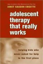 Adolescent Therapy That Really Works : Helping Kids Who Never Asked for Help...