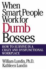 When Smart People Work for Dumb Bosses: How to Survive in a Crazy and-ExLibrary