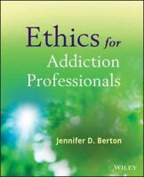 Ethics for Addiction Professionals : From Principle to Practice, Paperback by...
