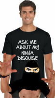 ASK ME ABOUT MY NINJA DISGUISE T-Shirt, Funny Prank Gift Kids Adults Unisex Top