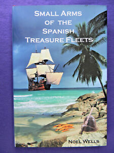Small Arms of the Spanish Treasure Fleets  hardcover  swords, crossbow,firearms