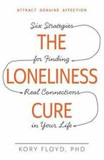 The Loneliness Cure : Six Strategies for Finding Real Connections in Your...