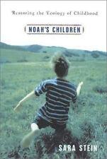 Noah's Children: Restoring the Ecology of Childhood by Stein, Sara