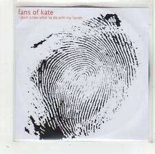 (FW102) Fans Of Kate, I Don't Know What To Do With My Hands - 2005 DJ CD