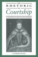 The Rhetoric of Courtship in Elizabethan Language and Literature by Catherine...