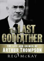 The Last Godfather: The Life and Crimes of Arthur Thompson By R .9781845020309