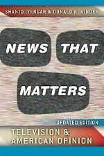 News That Matters : Television and American Opinion by Shanto Iyengar and...