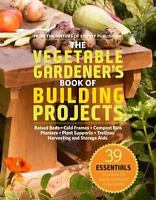 The Vegetable Gardener's Book of Building Projects: 39 Essentials to Increase t