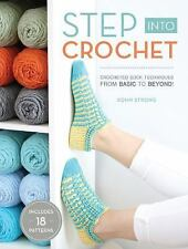 Step Into Crochet: Crocheted Sock Techniques--from Basic to Beyond!, , Strong, R