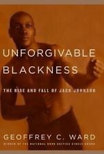 Unforgivable Blackness : The Rise and Fall of Jack Johnson by Geoffrey C. Ward …